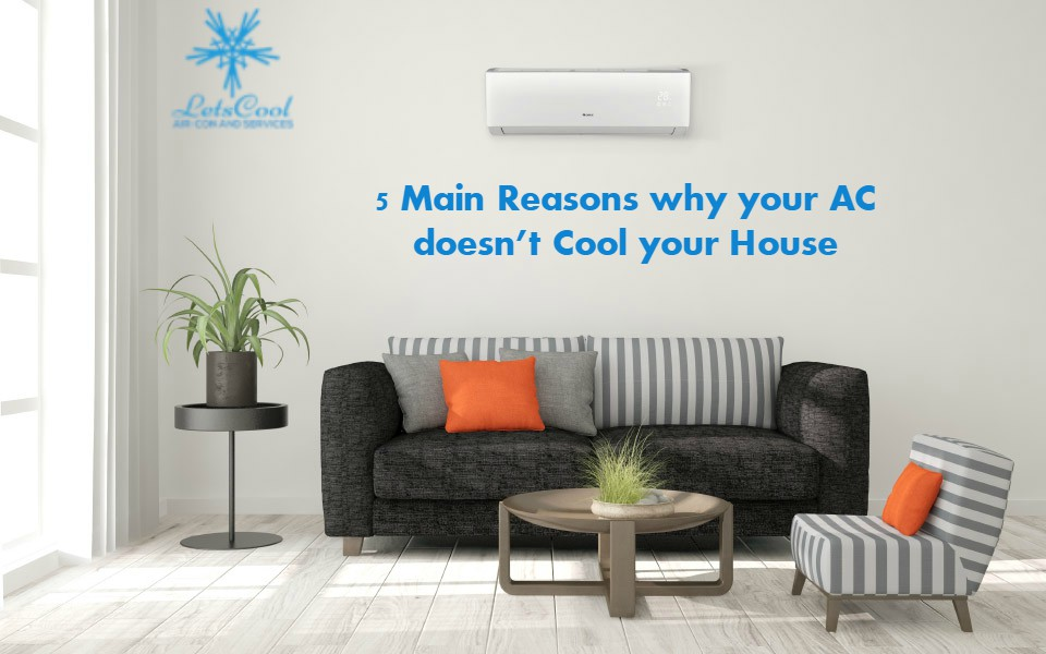 5 Main Reasons why your AC doesn't Cool your House