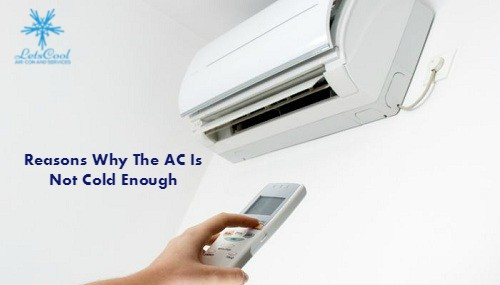 Top 10 Reasons Why The AC Is Not Cold Enough ?